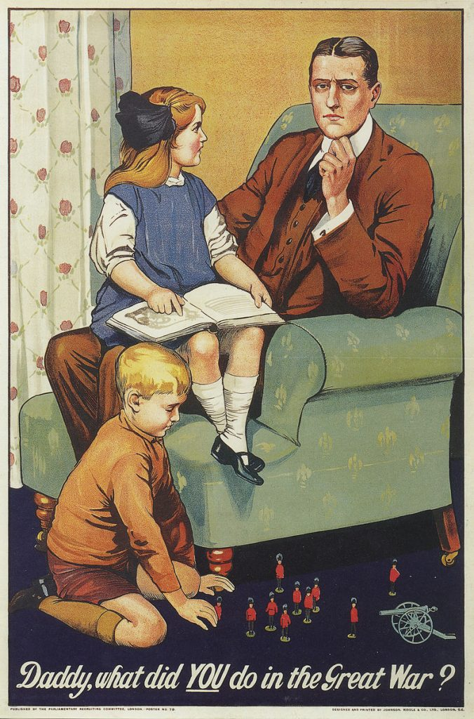 Recruitment poster for First World War. A father is sat in an arm chair with his daughter on his knee with a book. She is looking towards him saying 'Daddy what did YOU do in the Great War?' . The father is looking at us thoughtfully. His son is on the floor in front of the arm chair playing with toy soldiers.